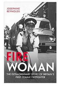 Fire Woman: The Extraordinary Story of Britain's First Female Firefighter  (PB) By: Josephine Reynolds