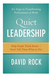 Quiet Leadership - Six Steps to Transforming Performance at Work  (PB) By: David Rock