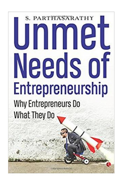 Unmet Needs of Entrepreneurship: Why Entrepreneurs Do What They Do  (PB) By: S Parthasarathy