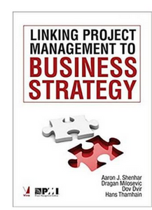 Linking Project Management to Business Strategy (PB) By: Dragan Milosevic and Dov Dvir & Hans Thamhain Aaron J. Shenhar