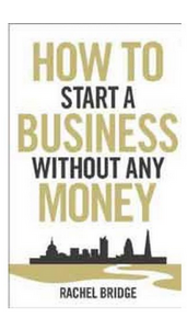 How To Start a Busines Without Any Money (PB) By: Rachel Bridge