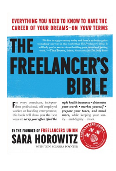The Freelancer's Bible: Everything You Need to Know to Have the Career of Your Dreams On Your Terms  (PB) By: Sara Horowitz