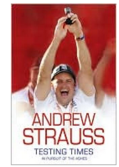 Andrew Strauss: Testing Times - In Pursuit Of The Ashes  (PB) By: Andrew Strauss