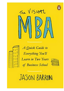 The Visual MBA: A Quick Guide to Everything You'll Learn in Two Years of Business School  (PB) By: Jason Barron