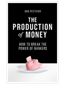 The Production of Money: How to Break the Power of the Banks  (PB) By: Ann Pettifor