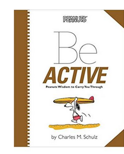Be Active:Peanuts Wisdom to Carry You Through (PB) By: Charles M. Schulz