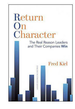 Return on Character The Real Reason Leaders and Their Companies Win (PB) By: Fred Kiel