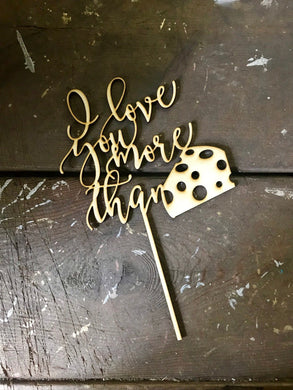 I love you more than cheese - Wedding Cake Topper