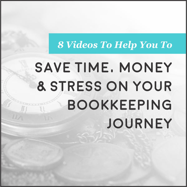 8 Videos To Help You To Save Time, Money & Stress On Your Bookkeeping Journey