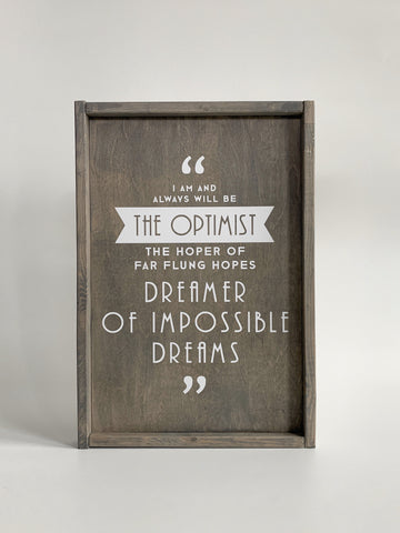 i am and always will be the optimist - wood sign