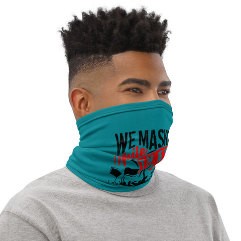 Masked Up - While They Cover Up Neck Gaiter