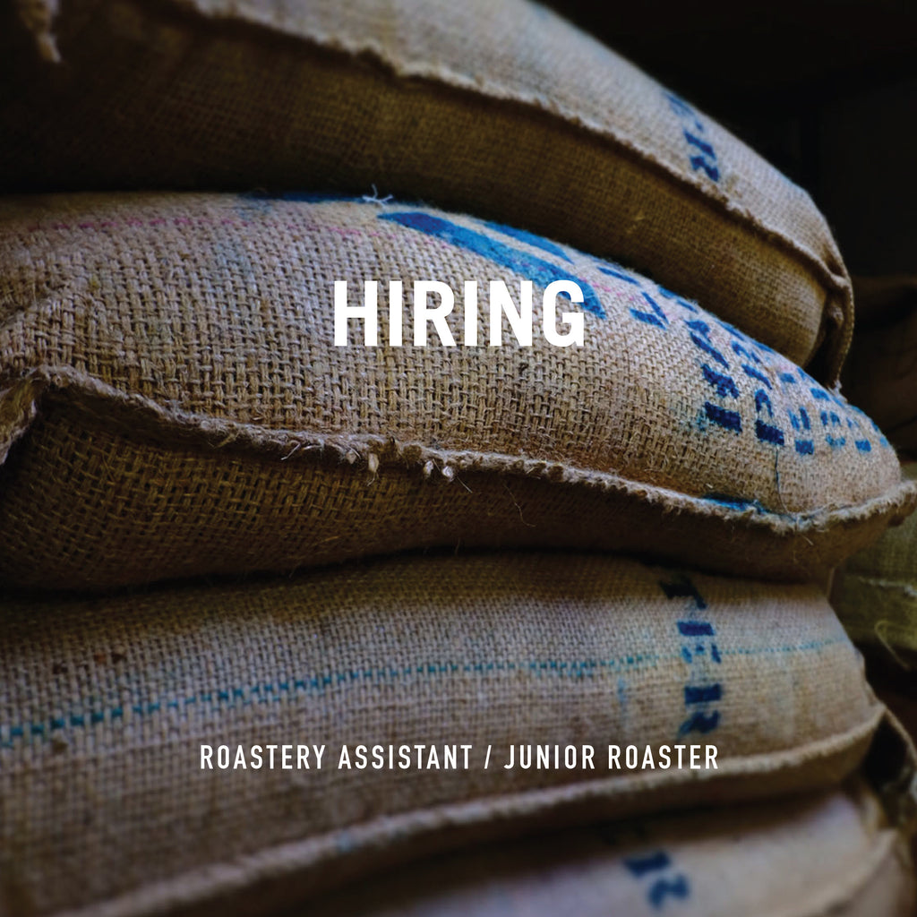 Hiring Roastery Assistant / Junior Roaster
