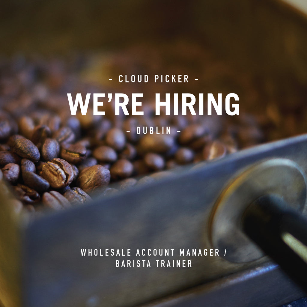 Wholesale Account Manager / Barista Trainer at Cloud Picker Coffee Dublin
