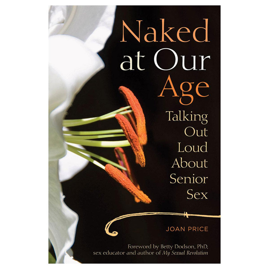 Naked at Our Age: Talking Out Loud About Senior Sex - Casual Toys