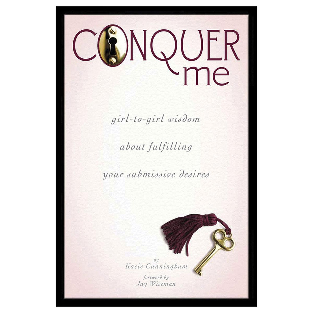 Conquer Me: Girl to Girl Wisdom About Fulfilling Your Submissive Desires - Casual Toys