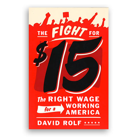 Fight for $15: The Right Wage for a Working America