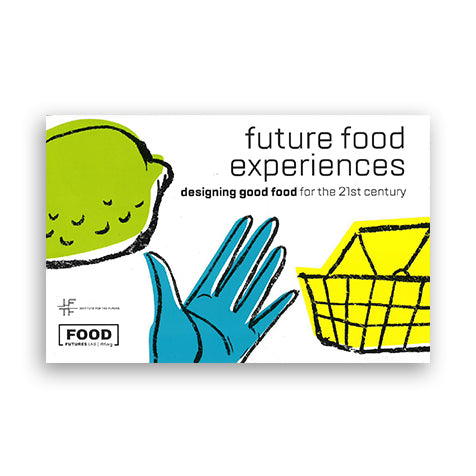 Future Food Experiences: Designing Good Food for the 21st Century