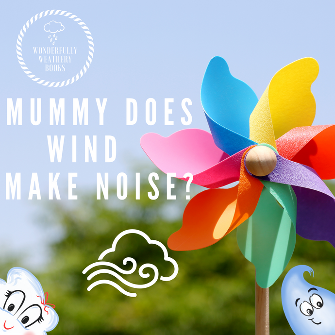 Mummy why does the wind make noise?