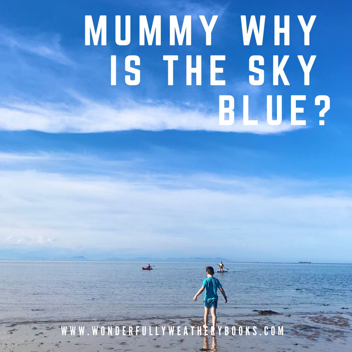 Mummy why is the sky blue?
