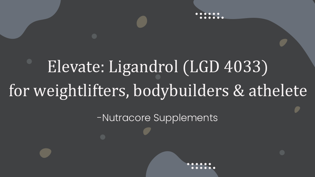 Elevate: Ligandrol (LGD 4033) – for weightlifters, bodybuilders & athelete