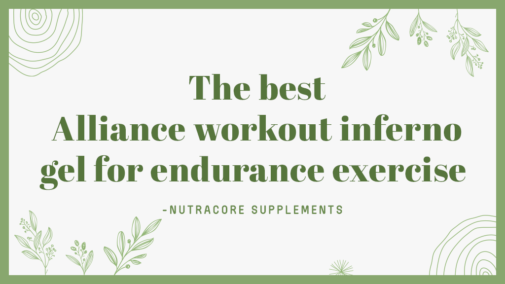 The best Alliance workout inferno gel for endurance exercise