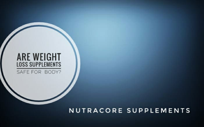 Are Weight Loss Supplements Safe for your Body?