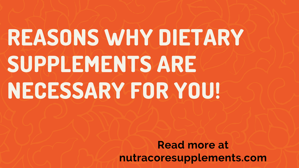 Reasons why dietary supplements are necessary for you!