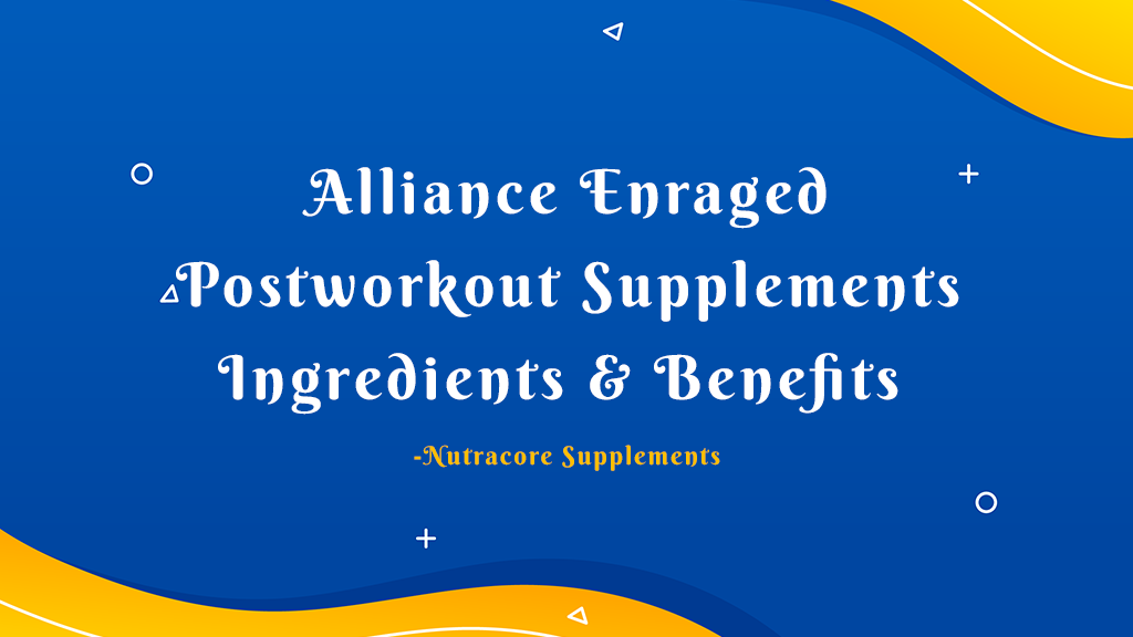 Alliance Enraged - Post workout Supplements Ingredients and Benefits