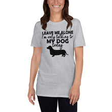 Load image into Gallery viewer, I'm Only Talking to My Dog Today Funny Unisex T-Shirt