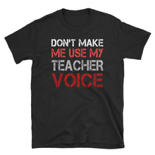 Load image into Gallery viewer, Don't Make Me Use My Teacher Voice Funny Unisex T-Shirt