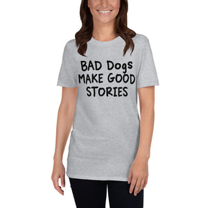 Bad Dogs Make Good Stories Witty Unisex T-Shirt
