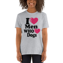 Load image into Gallery viewer, I Love Men Who Love Dogs Sassy Women's T-Shirt