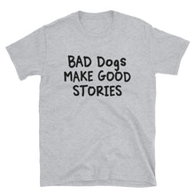 Load image into Gallery viewer, Bad Dogs Make Good Stories Witty Unisex T-Shirt