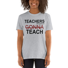 Load image into Gallery viewer, Teachers Gonna Teach Witty Unisex T-Shirt