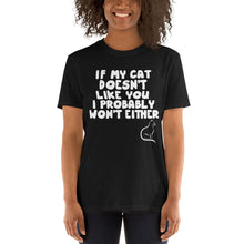 Load image into Gallery viewer, If My Cat Doesn't Like You I Probably Won't Either Funny Unisex T-Shirt