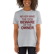 Load image into Gallery viewer, Never Mind The Dog Beware of The Owner Funny Unisex T-Shirt