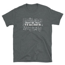 Load image into Gallery viewer, Trust Me I'm a Teacher Witty Unisex T-Shirt