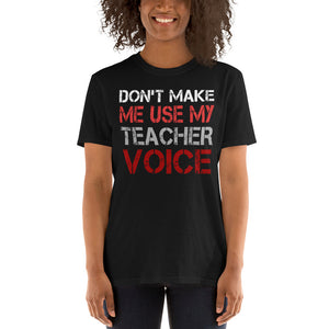 Don't Make Me Use My Teacher Voice Funny Unisex T-Shirt