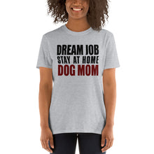 Load image into Gallery viewer, Dream Job Stay At Home Dog Mom Funny Women's T-Shirt