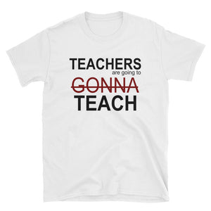 Teachers Gonna Teach Witty Unisex T-Shirt