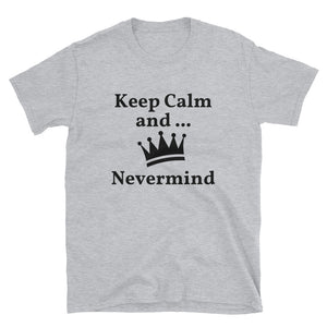 Keep Calm and Nevermind Funny Short-Sleeve Unisex T-Shirt