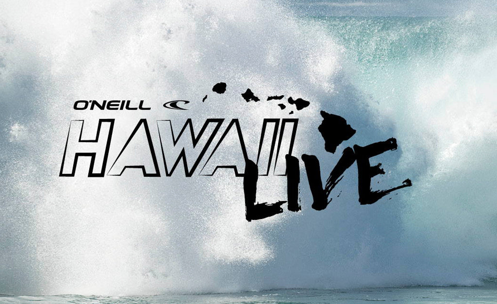 O'NEILL HAWAII LIVE VIDEOS