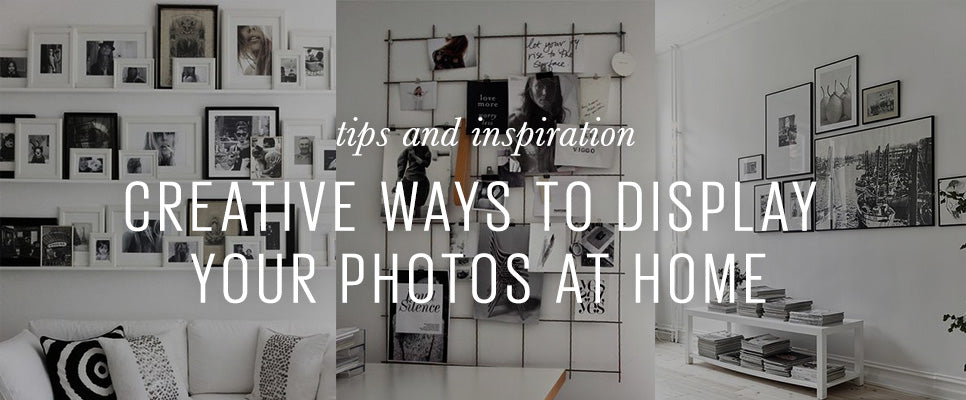 CREATIVE WAYS TO DISPLAY YOUR PHOTOS AT HOME