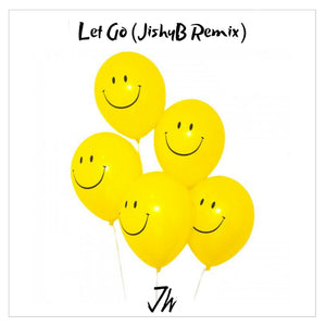 Let Go (JishyB Remix)