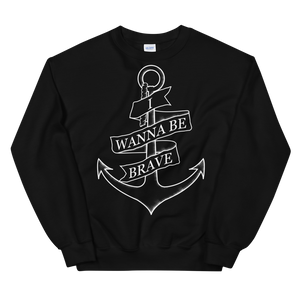 I Wanna Be Brave Sweatshirt