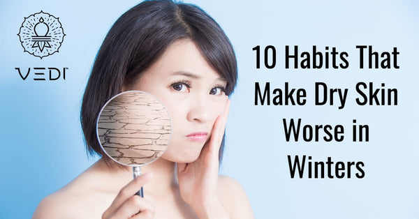 10 Habits that Make Dry Skin Worse in Winters