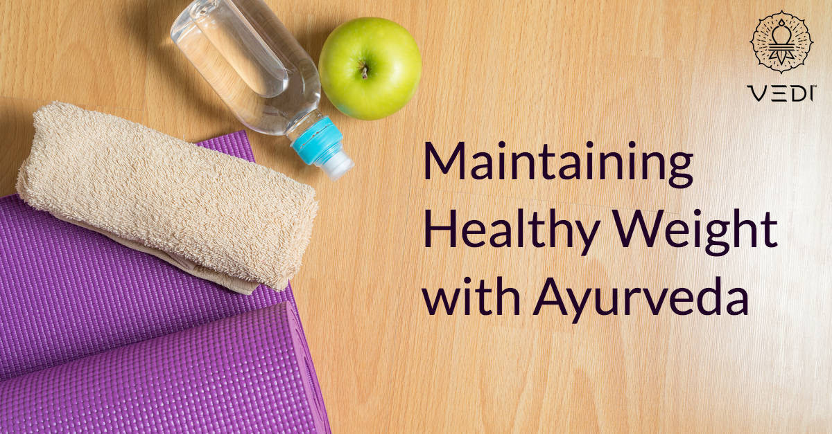 Maintaining Healthy Weight Using Ayurveda