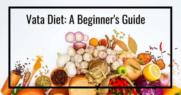 Vata Diet: A Beginner's Guide
