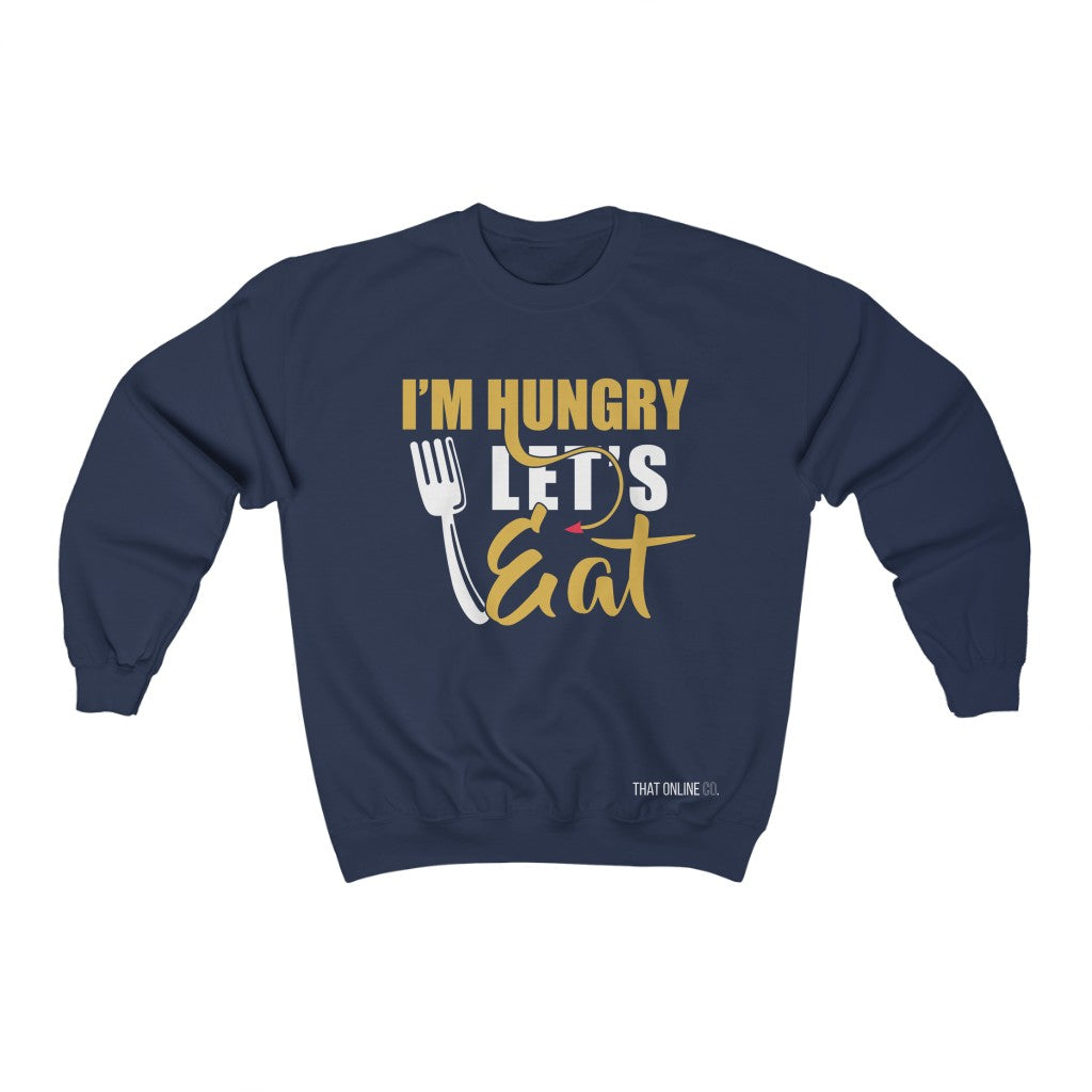 I'm Hungry Let's Eat | Unisex Sweatshirt-That Online Company
