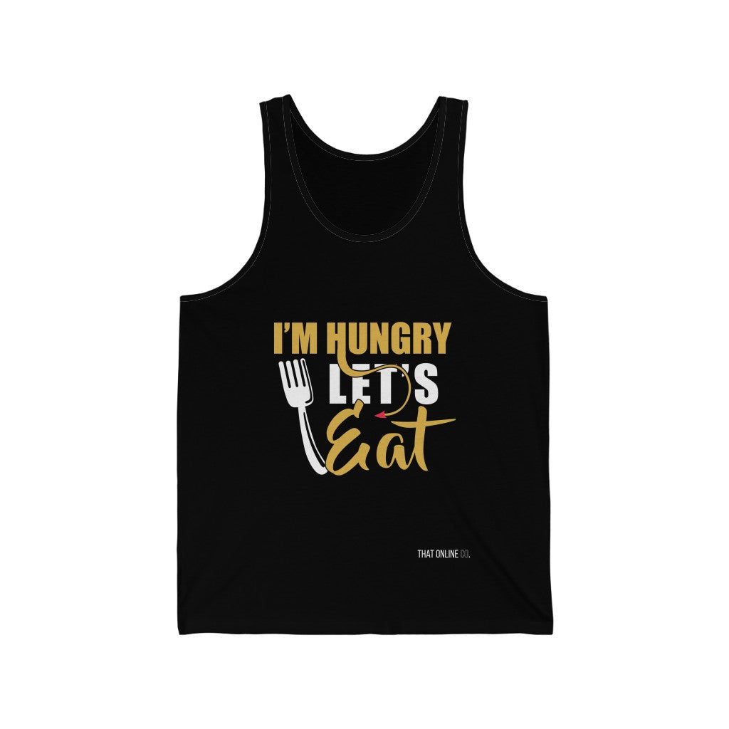 I'm Hungry Let's Eat | Unisex Jersey Tank-That Online Company